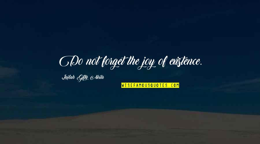 Quotes Departing Colleague Quotes By Lailah Gifty Akita: Do not forget the joy of existence.