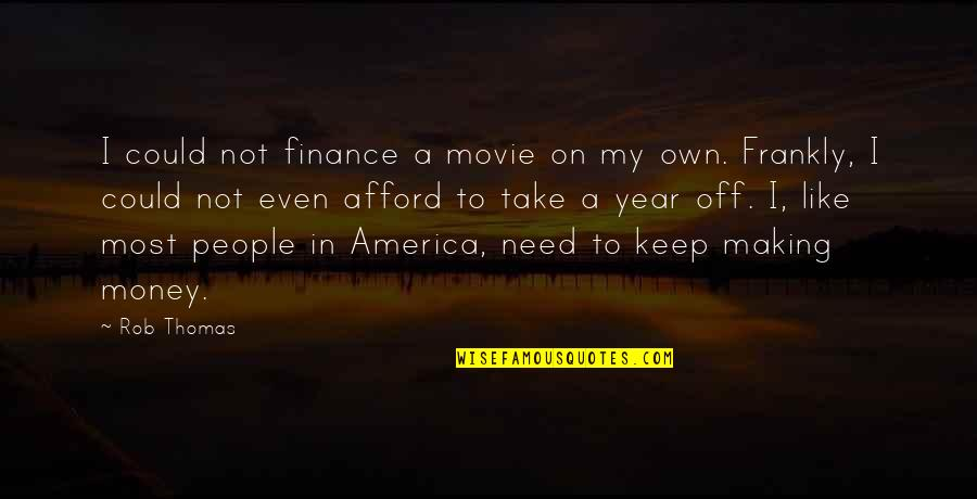 Quotes Departing Colleague Quotes By Rob Thomas: I could not finance a movie on my