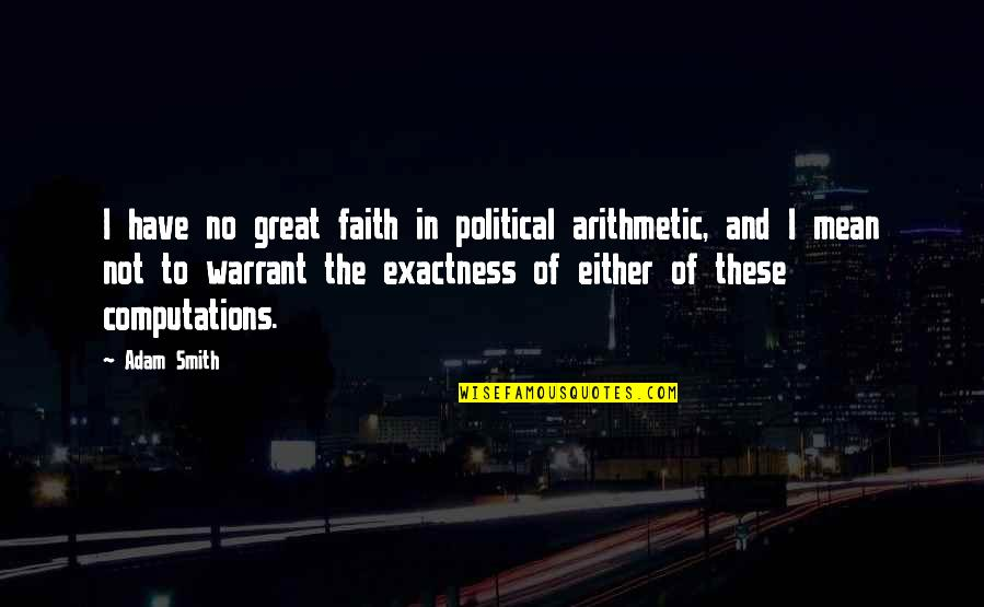 Quotes Describe Beauty Girl Quotes By Adam Smith: I have no great faith in political arithmetic,