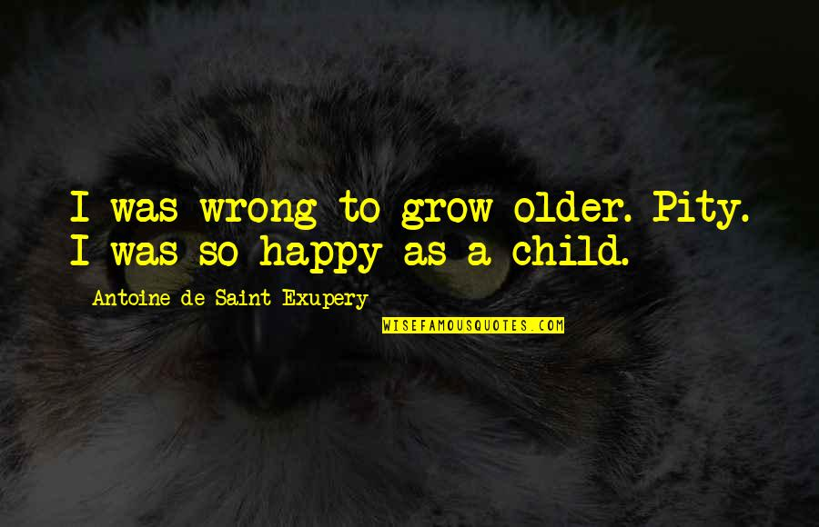 Quotes Describe Beauty Girl Quotes By Antoine De Saint-Exupery: I was wrong to grow older. Pity. I
