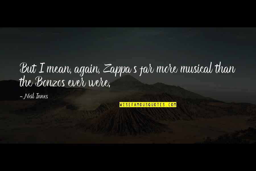 Quotes Describe Beauty Girl Quotes By Neil Innes: But I mean, again, Zappa's far more musical