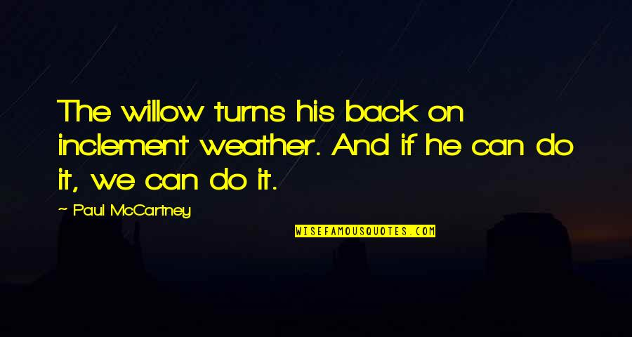 Quotes Describe Beauty Girl Quotes By Paul McCartney: The willow turns his back on inclement weather.