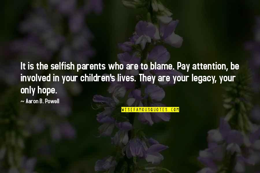 Quotes Directed To Haters Quotes By Aaron B. Powell: It is the selfish parents who are to