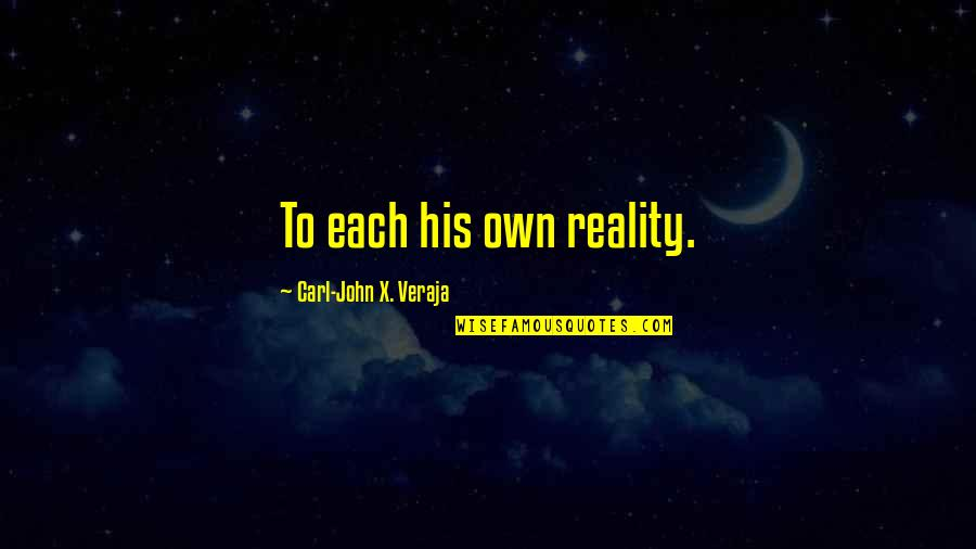 Quotes Directed To Haters Quotes By Carl-John X. Veraja: To each his own reality.