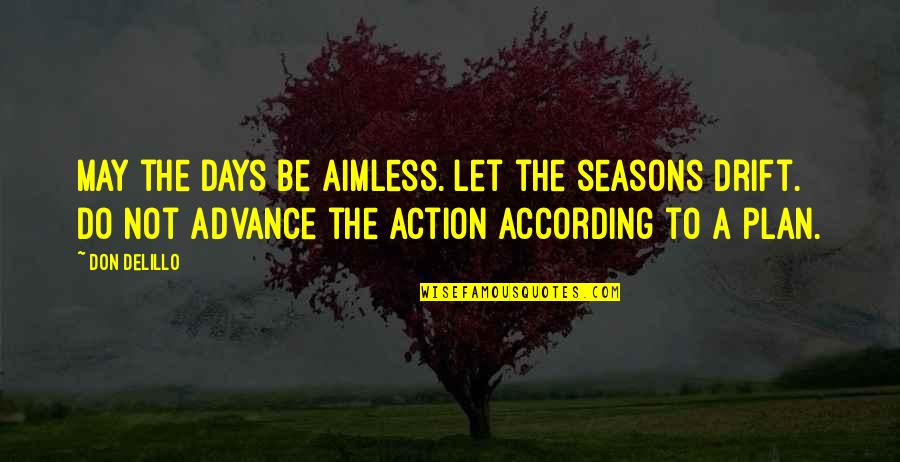 Quotes Elena Undone Quotes By Don DeLillo: May the days be aimless. Let the seasons