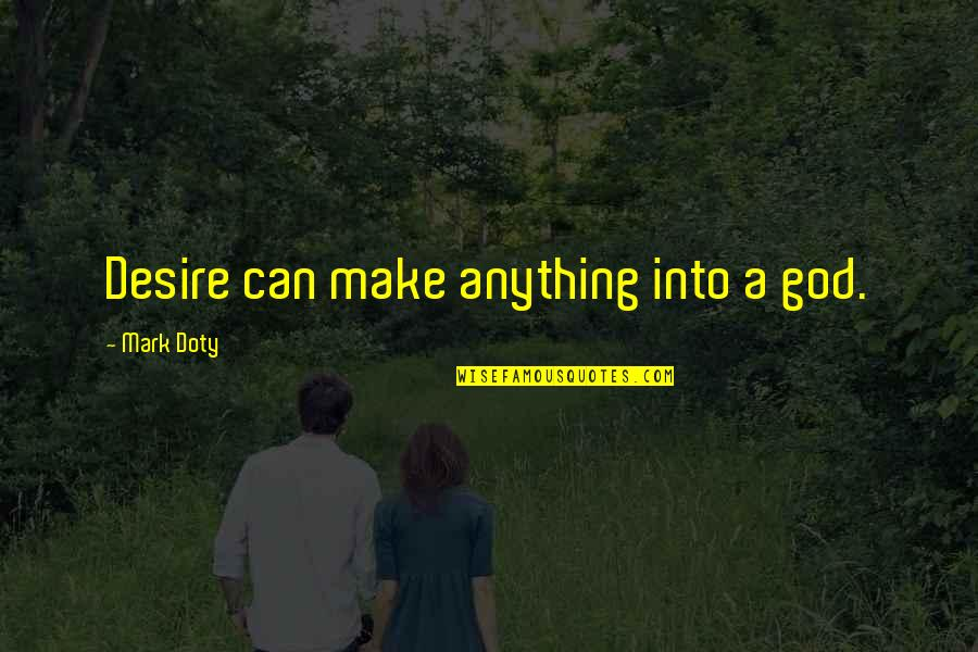 Quotes Elena Undone Quotes By Mark Doty: Desire can make anything into a god.