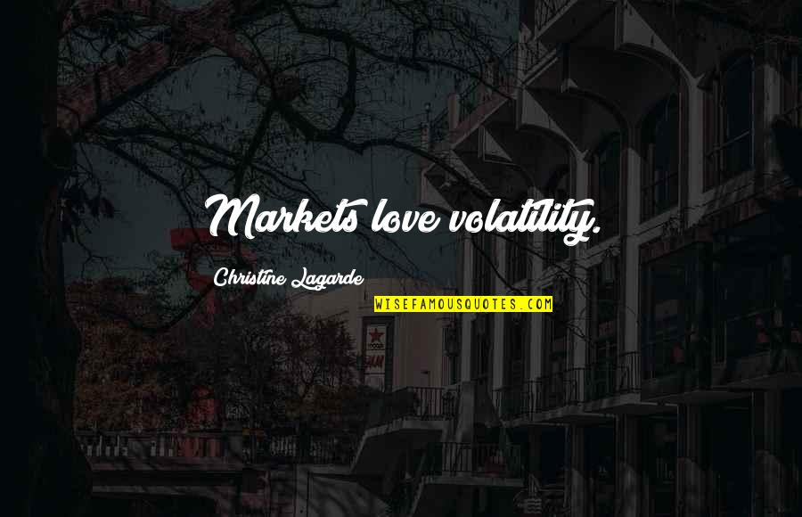 Quotes Estella Being Mean Pip Quotes By Christine Lagarde: Markets love volatility.