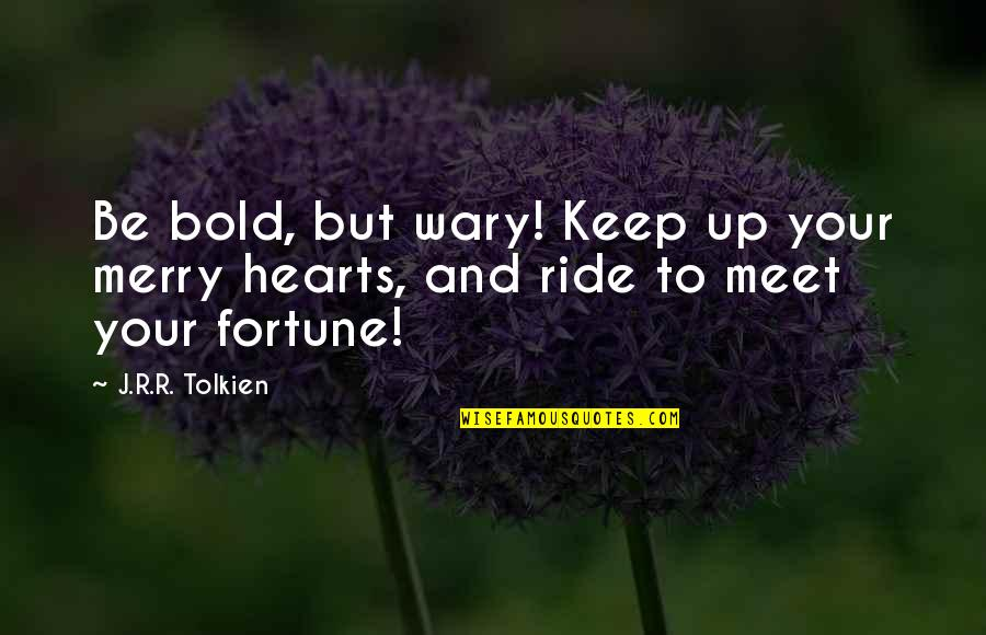 Quotes Estella Being Mean Pip Quotes By J.R.R. Tolkien: Be bold, but wary! Keep up your merry