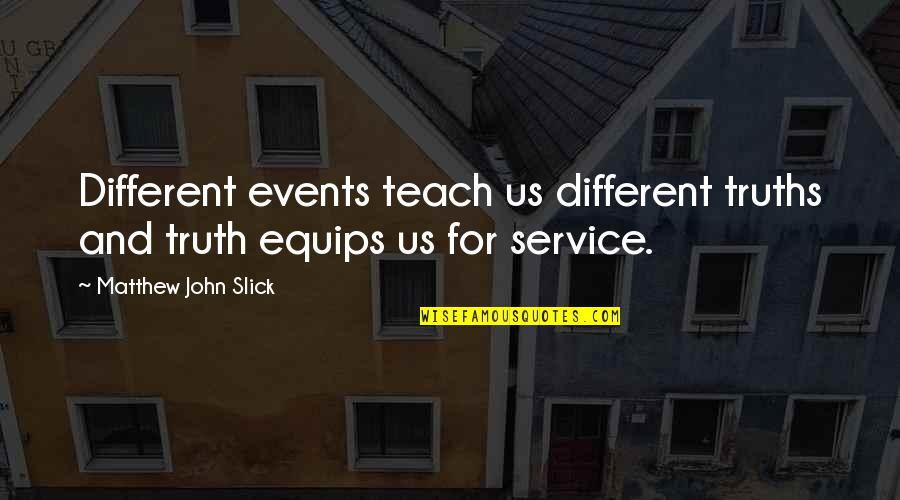 Quotes Flattery Will Get You Quotes By Matthew John Slick: Different events teach us different truths and truth