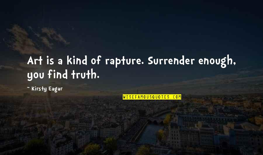 Quotes Fridge Magnets Quotes By Kirsty Eagar: Art is a kind of rapture. Surrender enough,