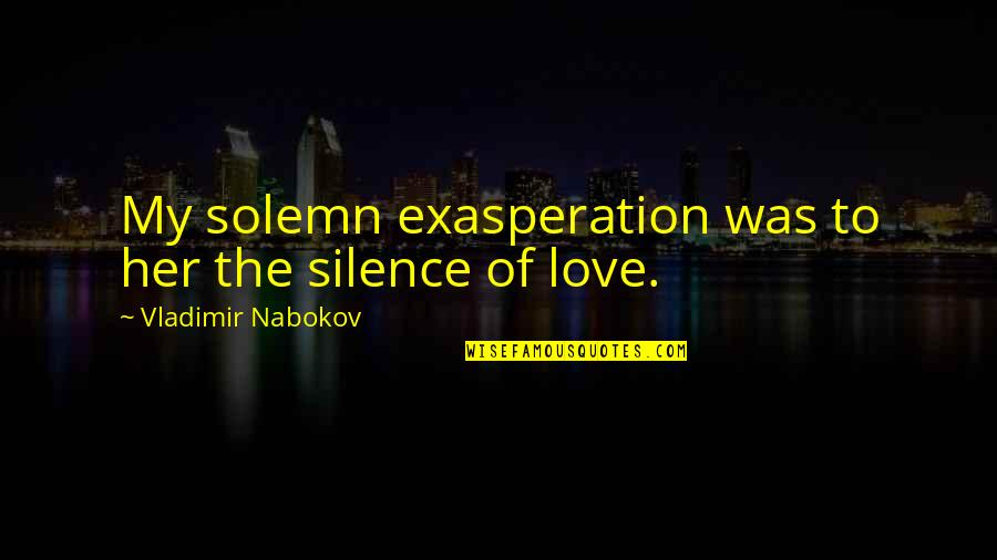 Quotes Fridge Magnets Quotes By Vladimir Nabokov: My solemn exasperation was to her the silence