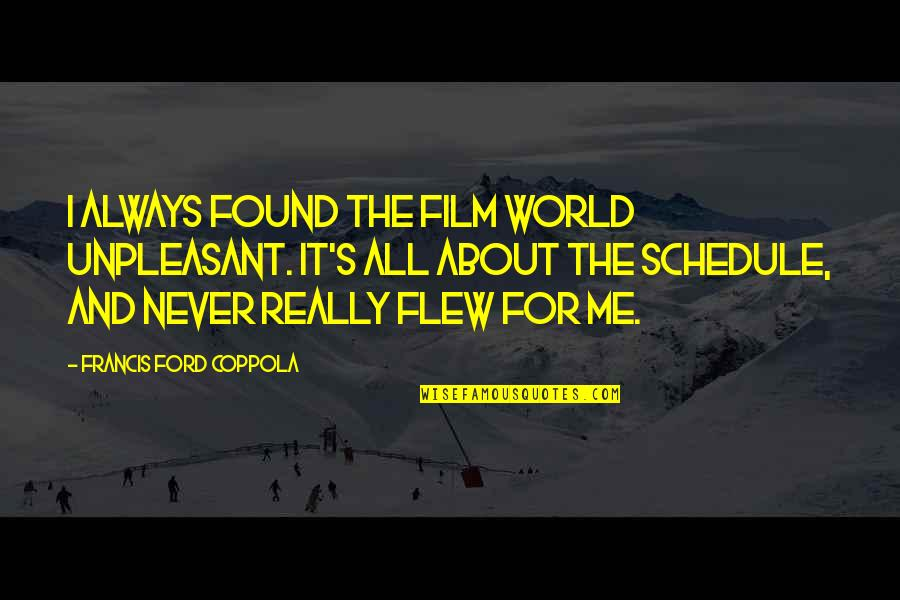 Quotes From Jfk About The Cuban Missile Crisis Quotes By Francis Ford Coppola: I always found the film world unpleasant. It's