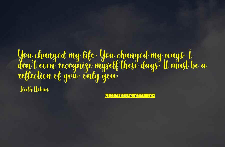 Quotes From Jfk About The Cuban Missile Crisis Quotes By Keith Urban: You changed my life. You changed my ways.