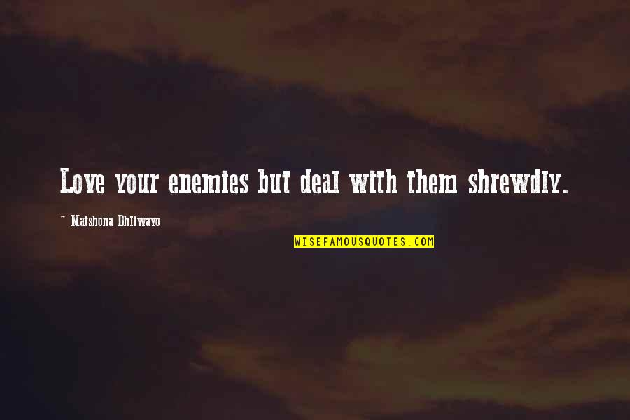 Quotes From Jfk About The Cuban Missile Crisis Quotes By Matshona Dhliwayo: Love your enemies but deal with them shrewdly.