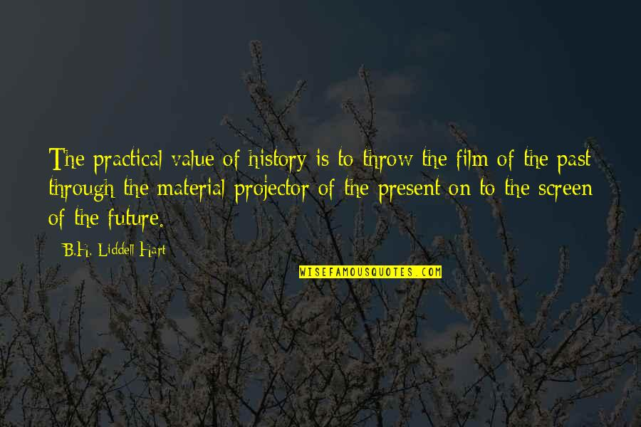 Quotes From Safe Haven About Taking Pictures Quotes By B.H. Liddell Hart: The practical value of history is to throw