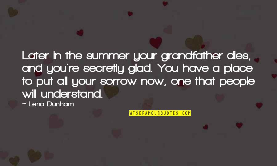 Quotes From Safe Haven About Taking Pictures Quotes By Lena Dunham: Later in the summer your grandfather dies, and