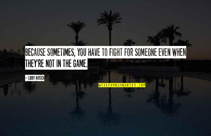Quotes From Safe Haven About Taking Pictures Quotes By Libby Kirsch: Because sometimes, you have to fight for someone
