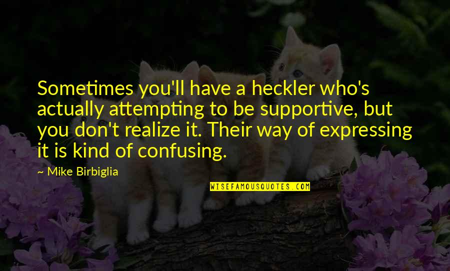Quotes From Safe Haven About Taking Pictures Quotes By Mike Birbiglia: Sometimes you'll have a heckler who's actually attempting