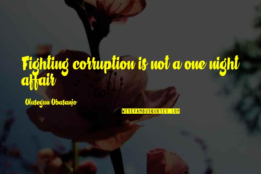 Quotes From Safe Haven About Taking Pictures Quotes By Olusegun Obasanjo: Fighting corruption is not a one-night affair.