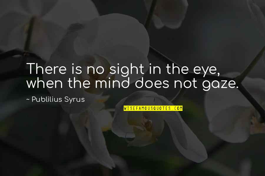 Quotes From Safe Haven About Taking Pictures Quotes By Publilius Syrus: There is no sight in the eye, when