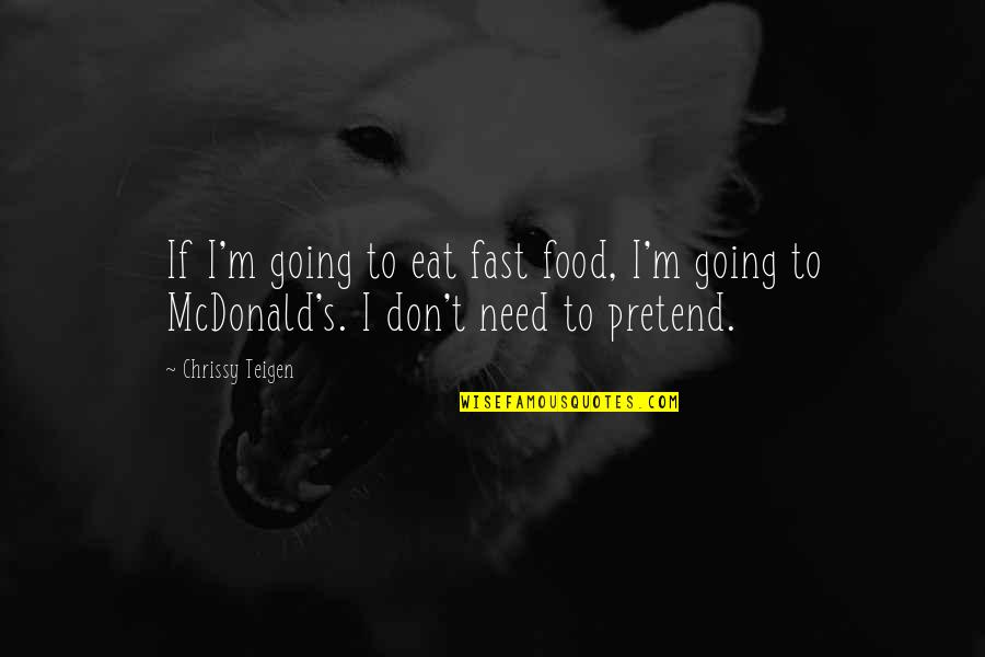 Quotes From The Constitution About Republicanism Quotes By Chrissy Teigen: If I'm going to eat fast food, I'm