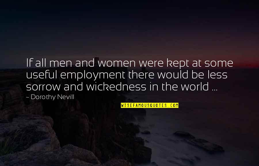 Quotes From The Constitution About Republicanism Quotes By Dorothy Nevill: If all men and women were kept at