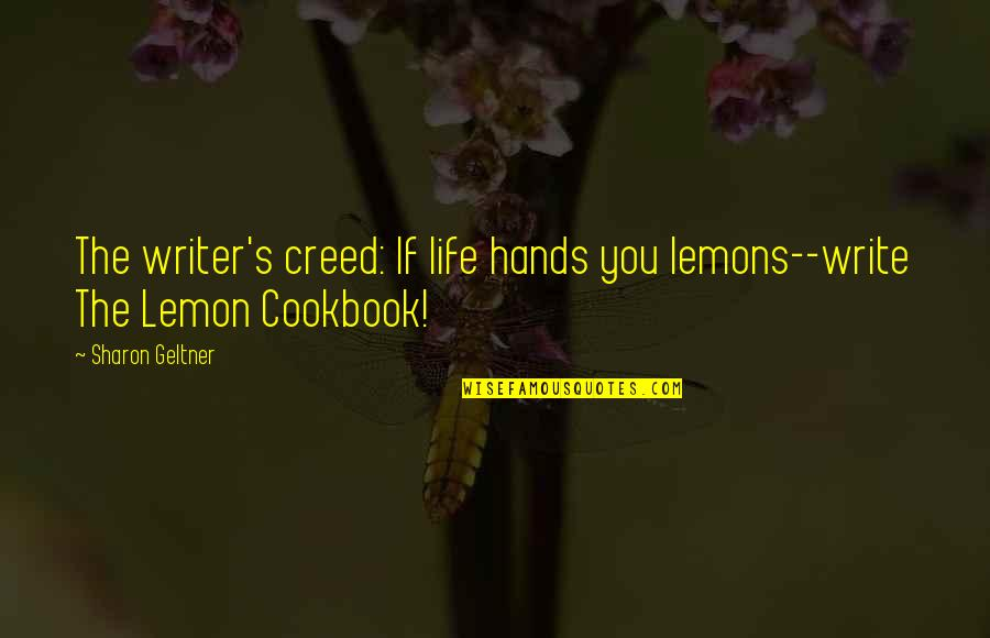 Quotes From The Constitution About Republicanism Quotes By Sharon Geltner: The writer's creed: If life hands you lemons--write