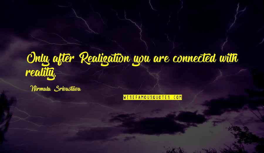 Quotes From The Jungle About Industrialization Quotes By Nirmala Srivastava: Only after Realization you are connected with reality.