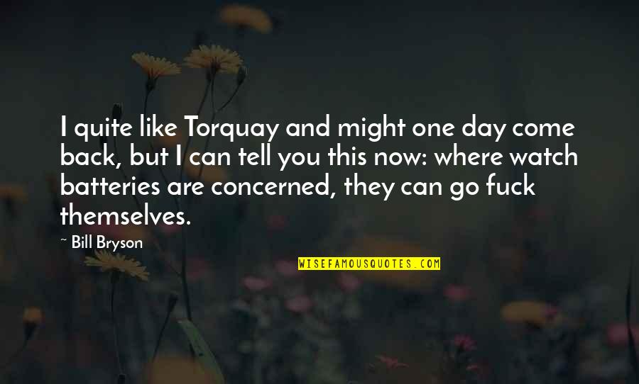 Quotes Globalizacion Quotes By Bill Bryson: I quite like Torquay and might one day