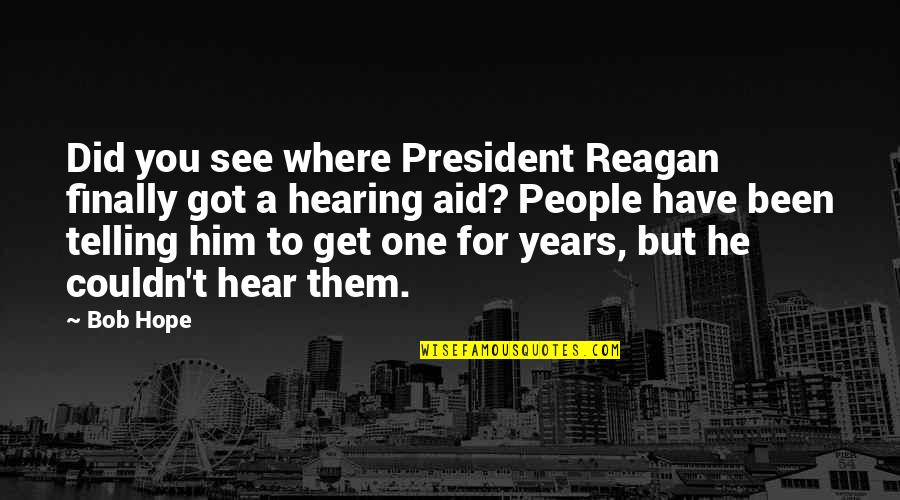 Quotes Globalizacion Quotes By Bob Hope: Did you see where President Reagan finally got
