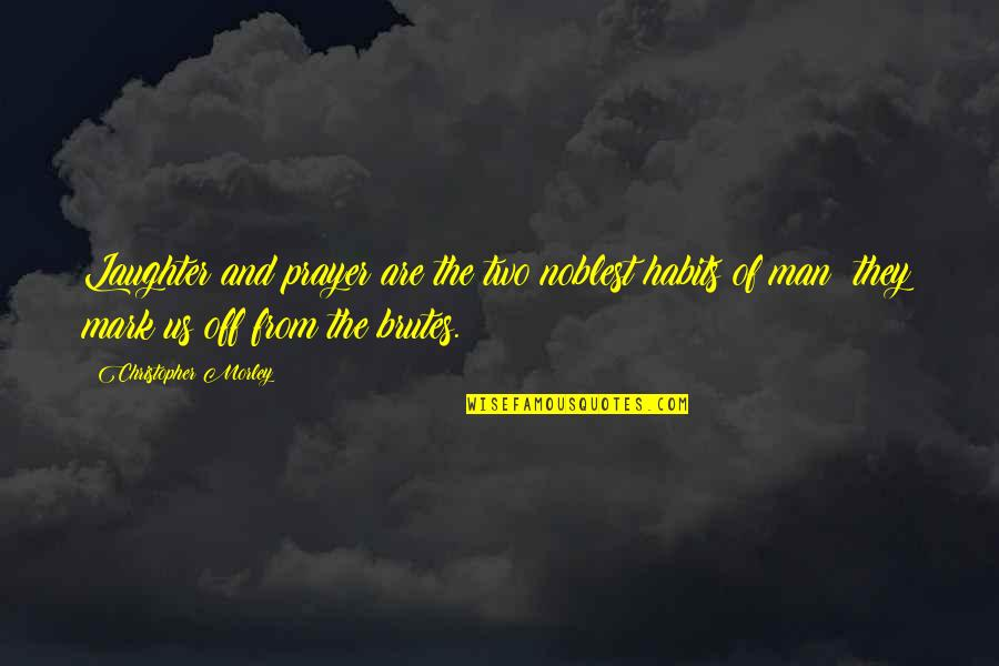 Quotes Globalizacion Quotes By Christopher Morley: Laughter and prayer are the two noblest habits