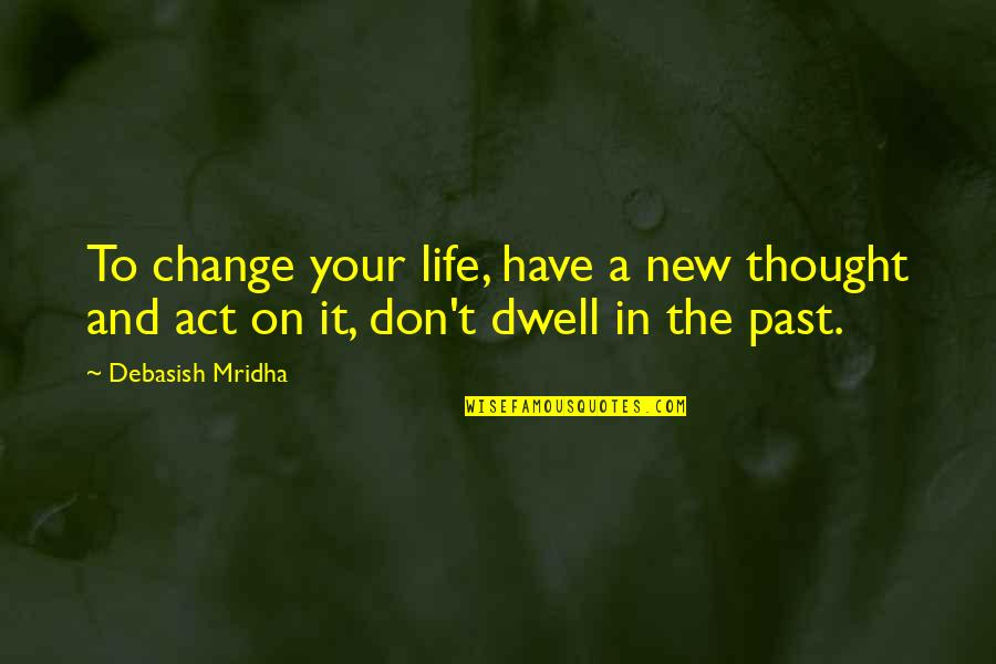 Quotes Globalizacion Quotes By Debasish Mridha: To change your life, have a new thought