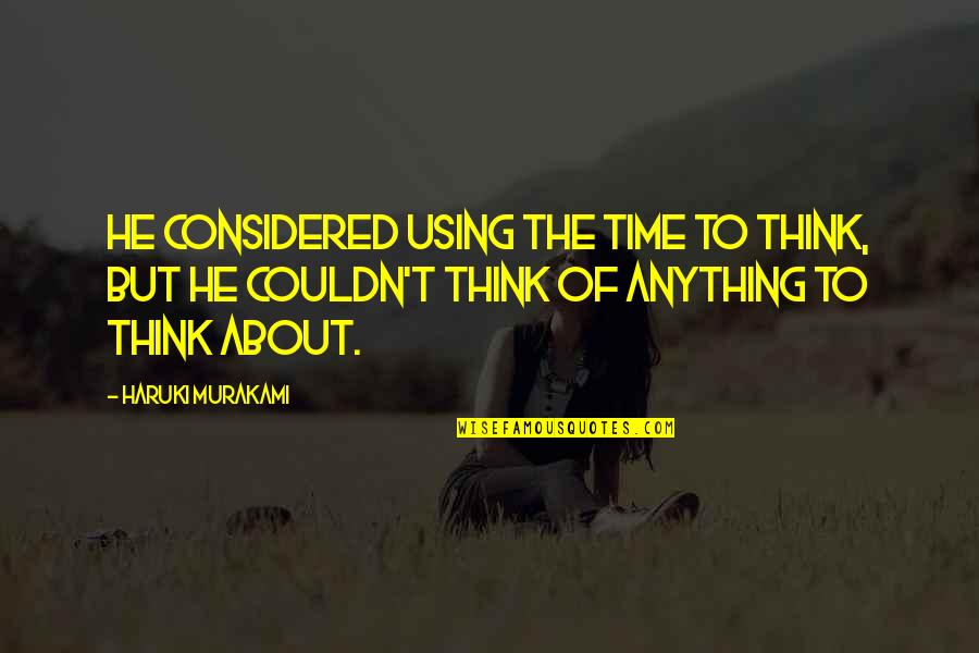 Quotes Globalizacion Quotes By Haruki Murakami: He considered using the time to think, but