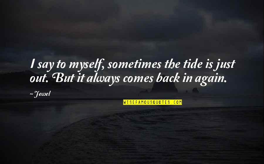 Quotes Globalizacion Quotes By Jewel: I say to myself, sometimes the tide is