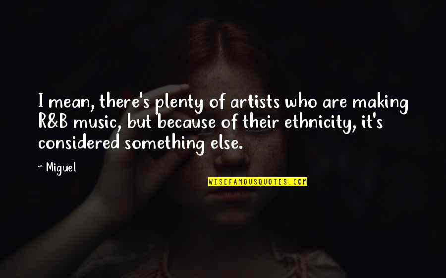 Quotes Globalizacion Quotes By Miguel: I mean, there's plenty of artists who are