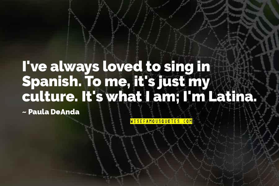 Quotes Globalizacion Quotes By Paula DeAnda: I've always loved to sing in Spanish. To