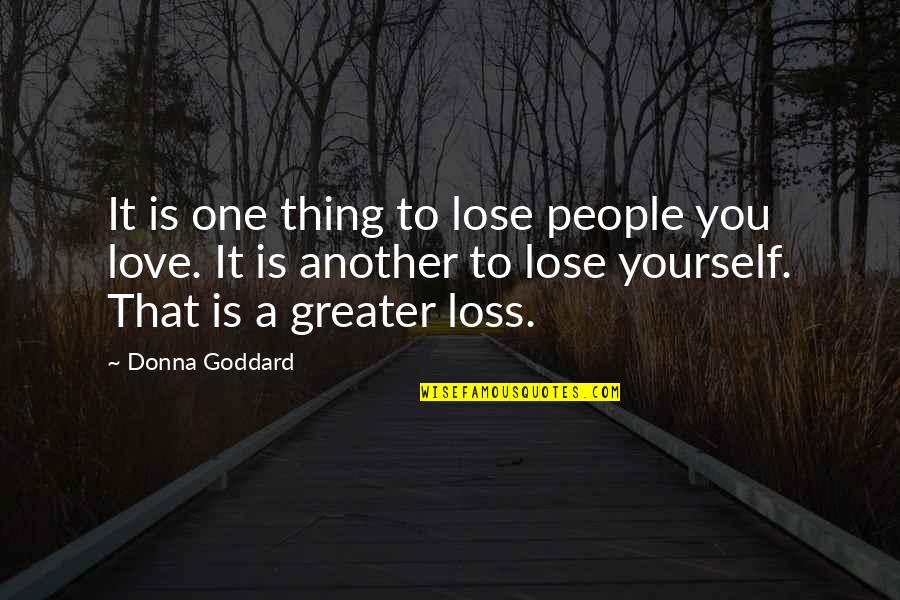 Quotes Goddard Quotes By Donna Goddard: It is one thing to lose people you