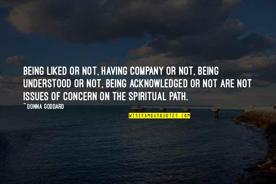 Quotes Goddard Quotes By Donna Goddard: Being liked or not, having company or not,