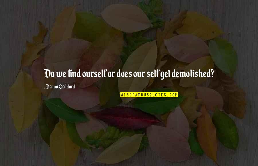 Quotes Goddard Quotes By Donna Goddard: Do we find ourself or does our self