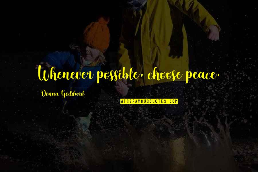 Quotes Goddard Quotes By Donna Goddard: Whenever possible, choose peace.
