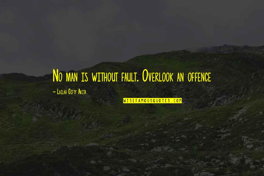 Quotes Goddard Quotes By Lailah Gifty Akita: No man is without fault. Overlook an offence