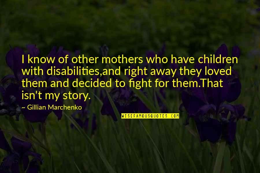 Quotes Habibie Ainun Quotes By Gillian Marchenko: I know of other mothers who have children