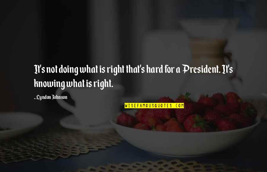 Quotes Habibie Ainun Quotes By Lyndon Johnson: It's not doing what is right that's hard