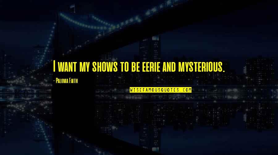 Quotes Habibie Ainun Quotes By Paloma Faith: I want my shows to be eerie and