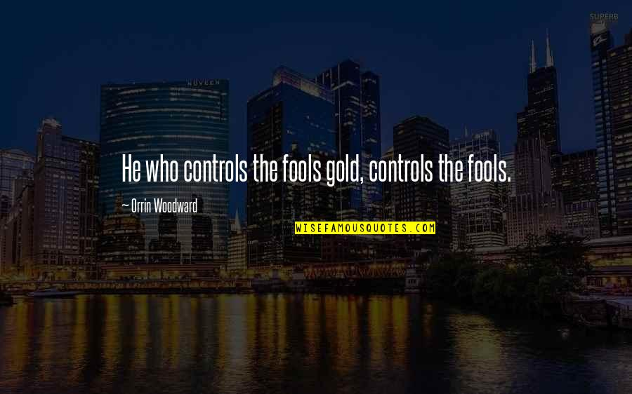 Quotes Heine Quotes By Orrin Woodward: He who controls the fools gold, controls the