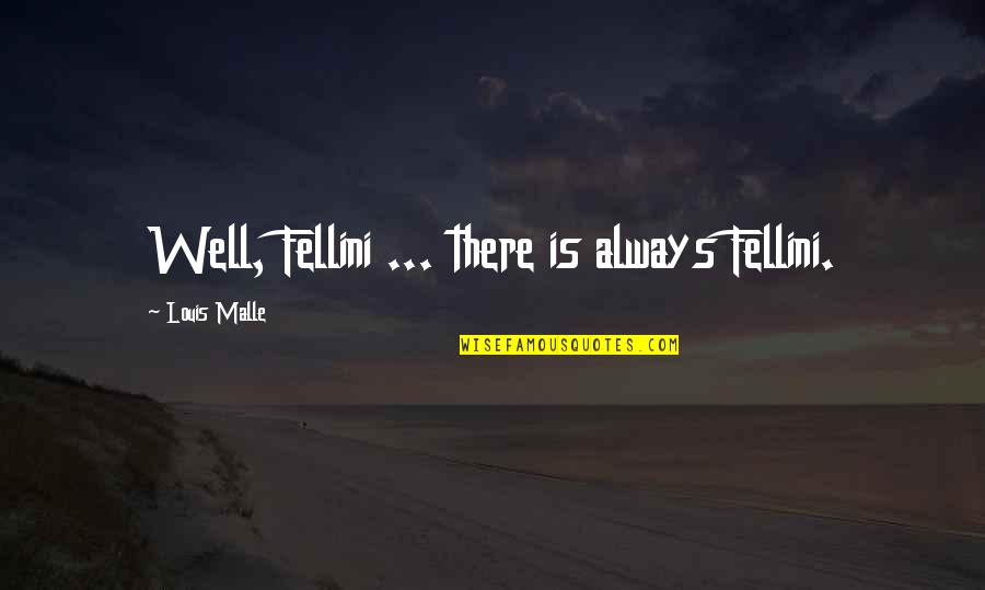 Quotes Herzog De Meuron Quotes By Louis Malle: Well, Fellini ... there is always Fellini.