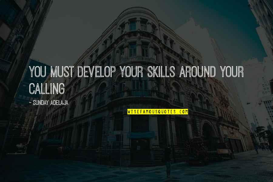 Quotes Herzog De Meuron Quotes By Sunday Adelaja: You must develop your skills around your calling