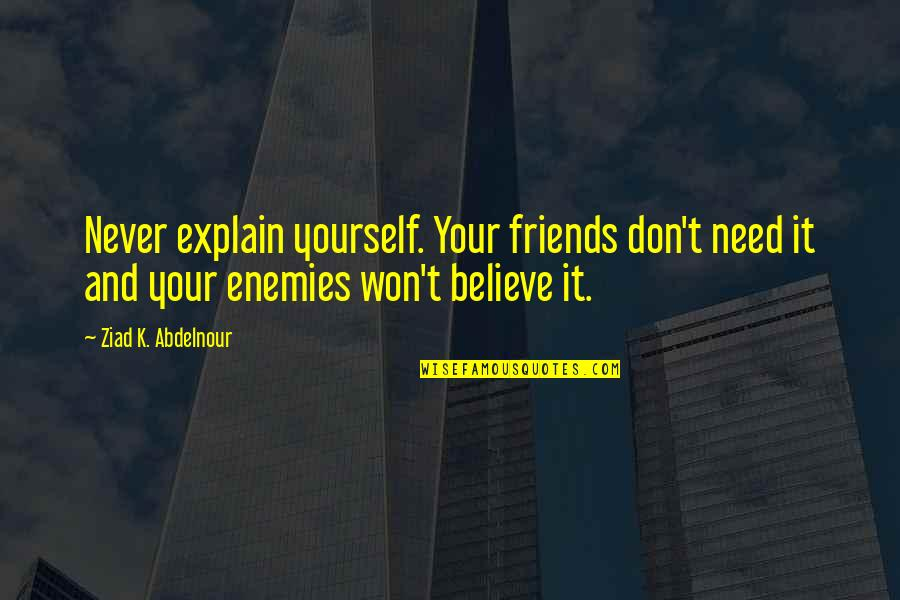 Quotes Hitchens Religion Quotes By Ziad K. Abdelnour: Never explain yourself. Your friends don't need it