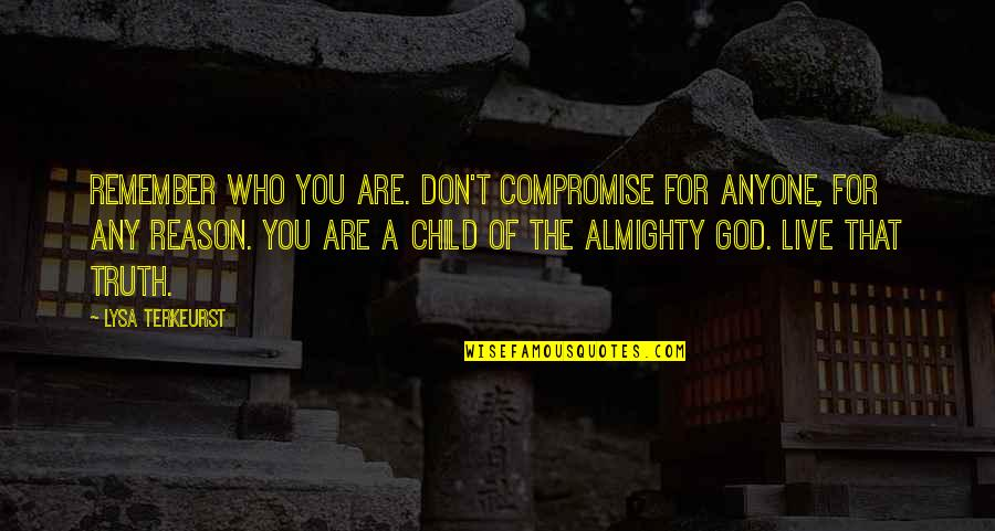 Quotes Hollow Ichigo Quotes By Lysa TerKeurst: Remember who you are. Don't compromise for anyone,