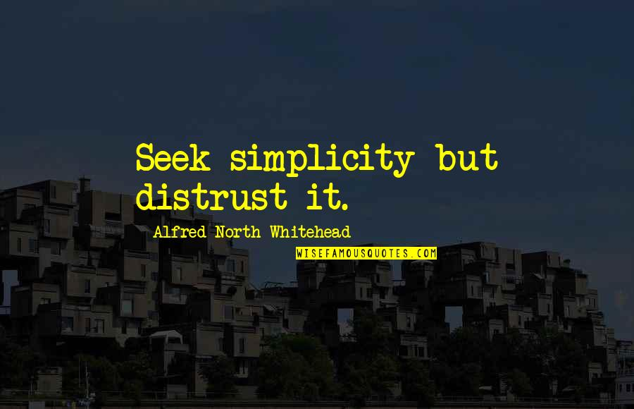 Quotes Imago Quotes By Alfred North Whitehead: Seek simplicity but distrust it.